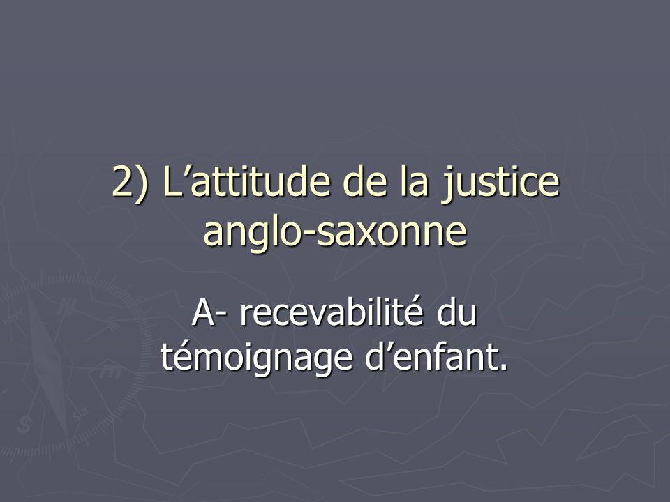 2) L'attitude de la justice anglo-saxonne A- recevabilité du témoignage d'enfant.