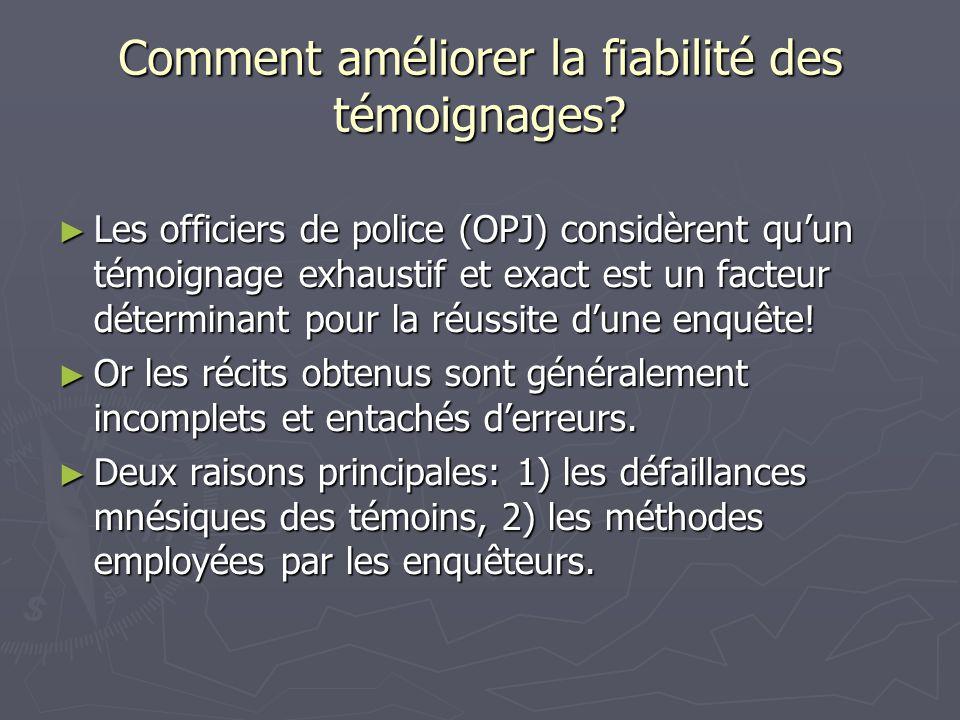 Comment améliorer la fiabilité des témoignages? ► Les officiers de police (OPJ) considèrent qu'un témoignage exhaustif et exact est un facteur détermi
