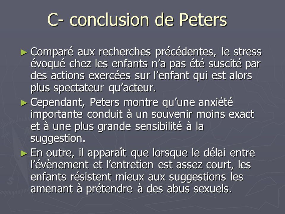 C- conclusion de Peters ► Comparé aux recherches précédentes, le stress évoqué chez les enfants n'a pas été suscité par des actions exercées sur l'enf
