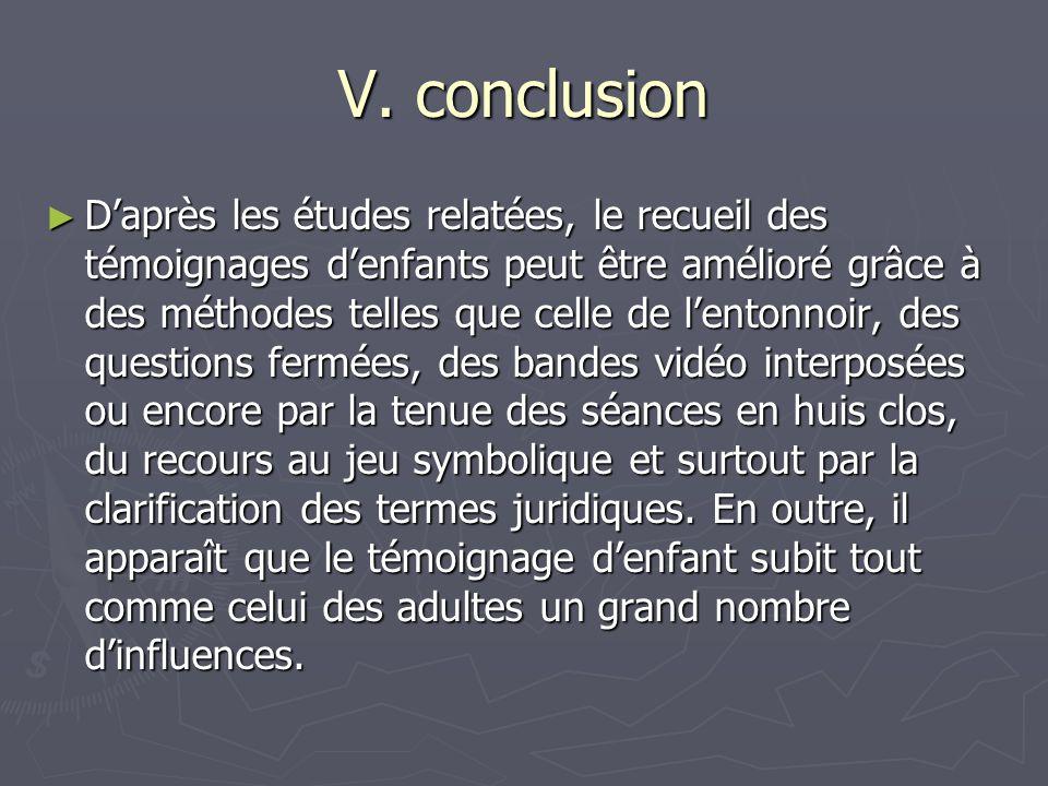 V. conclusion ► D'après les études relatées, le recueil des témoignages d'enfants peut être amélioré grâce à des méthodes telles que celle de l'entonn