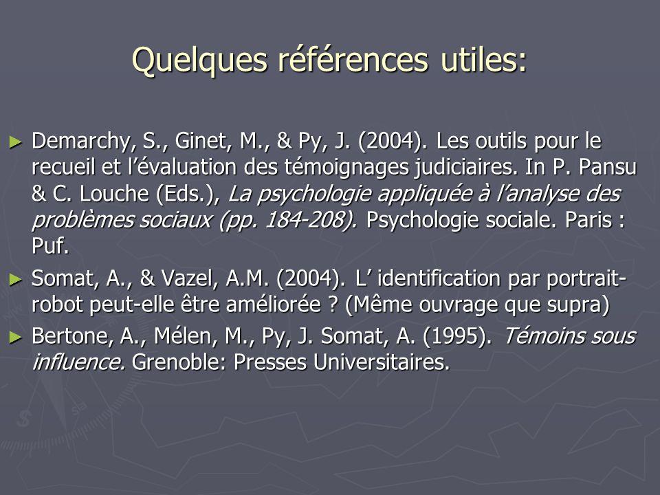 Quelques références utiles: ► Demarchy, S., Ginet, M., & Py, J. (2004). Les outils pour le recueil et l'évaluation des témoignages judiciaires. In P.