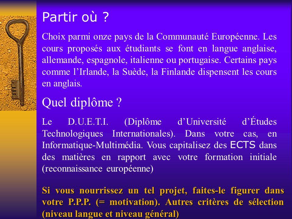 Partir où ? Choix parmi onze pays de la Communauté Européenne. Les cours proposés aux étudiants se font en langue anglaise, allemande, espagnole, ital