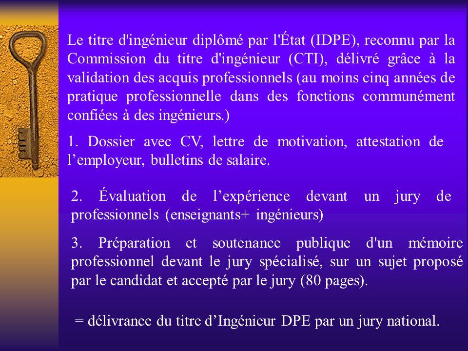 Le titre d'ingénieur diplômé par l'État (IDPE), reconnu par la Commission du titre d'ingénieur (CTI), délivré grâce à la validation des acquis profess