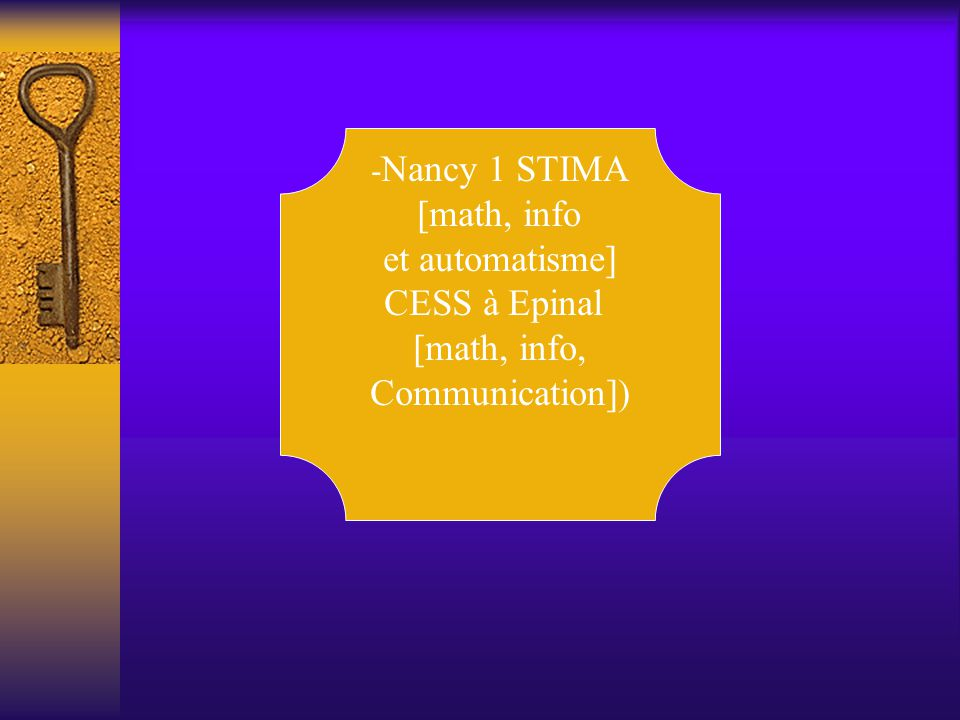 - Nancy 1 STIMA [math, info et automatisme] CESS à Epinal [math, info, Communication])