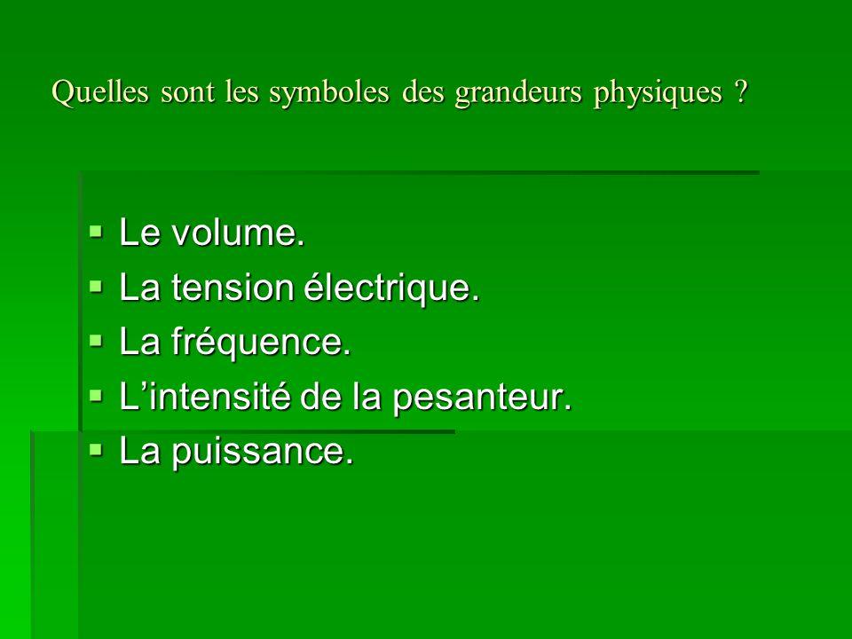 Quelles sont les symboles des grandeurs physiques ? LLLLe volume. LLLLa tension électrique. LLLLa fréquence. LLLL'intensité de la pesa