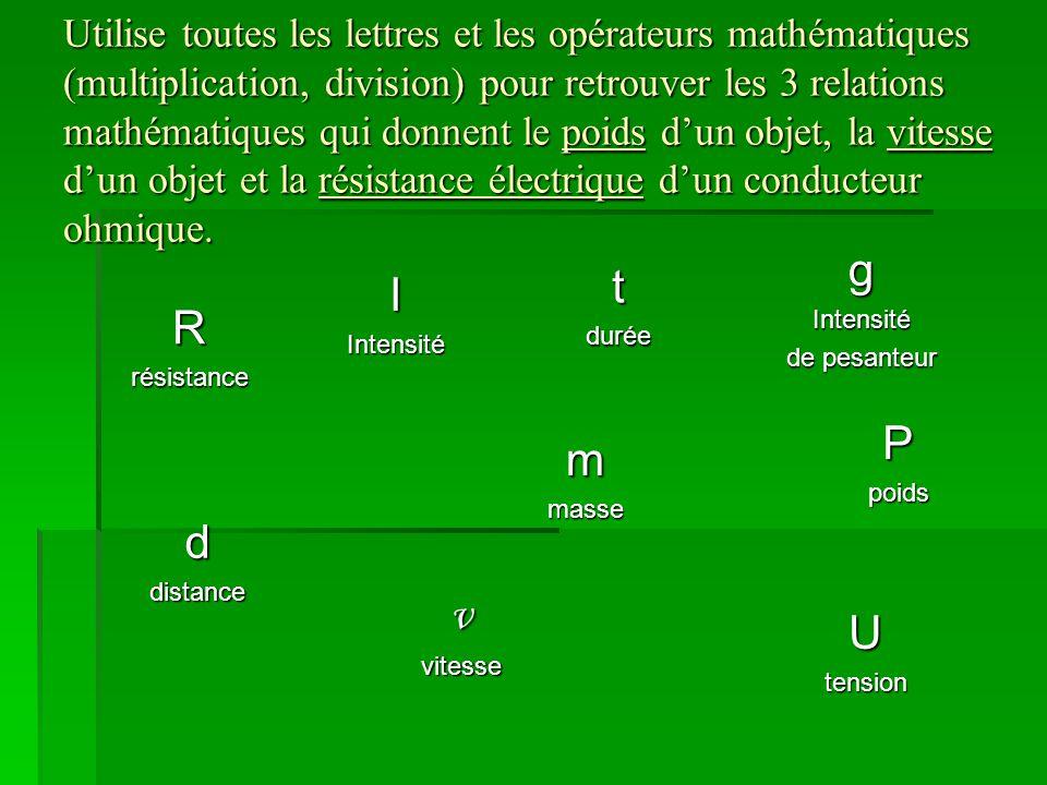 Utilise toutes les lettres et les opérateurs mathématiques (multiplication, division) pour retrouver les 3 relations mathématiques qui donnent le poid
