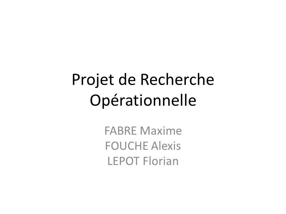 Projet de Recherche Opérationnelle FABRE Maxime FOUCHE Alexis LEPOT Florian
