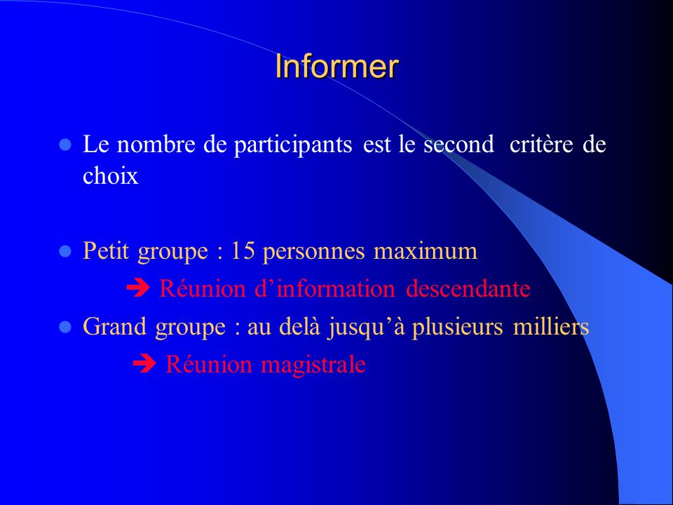 Informer Le nombre de participants est le second critère de choix Petit groupe : 15 personnes maximum  Réunion d'information descendante Grand groupe