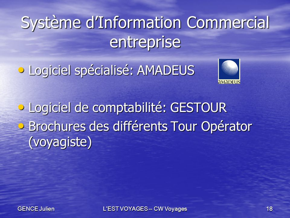 GENCE JulienL'EST VOYAGES -- CW Voyages18 Système d'Information Commercial entreprise Logiciel spécialisé: AMADEUS Logiciel spécialisé: AMADEUS Logici