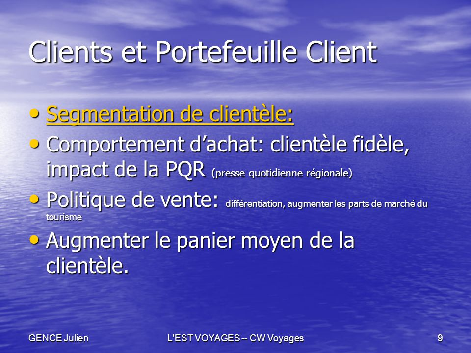 GENCE JulienL'EST VOYAGES -- CW Voyages9 Clients et Portefeuille Client Segmentation de clientèle: Segmentation de clientèle: Segmentation de clientèl