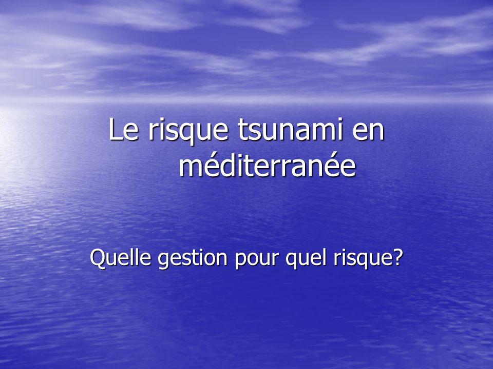 Le risque tsunami en méditerranée Quelle gestion pour quel risque?