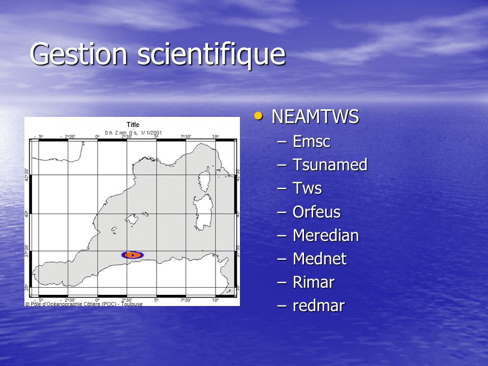 Gestion scientifique NEAMTWS NEAMTWS –Emsc –Tsunamed –Tws –Orfeus –Meredian –Mednet –Rimar –redmar