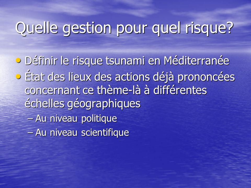 Quelle gestion pour quel risque? Définir le risque tsunami en Méditerranée Définir le risque tsunami en Méditerranée État des lieux des actions déjà p