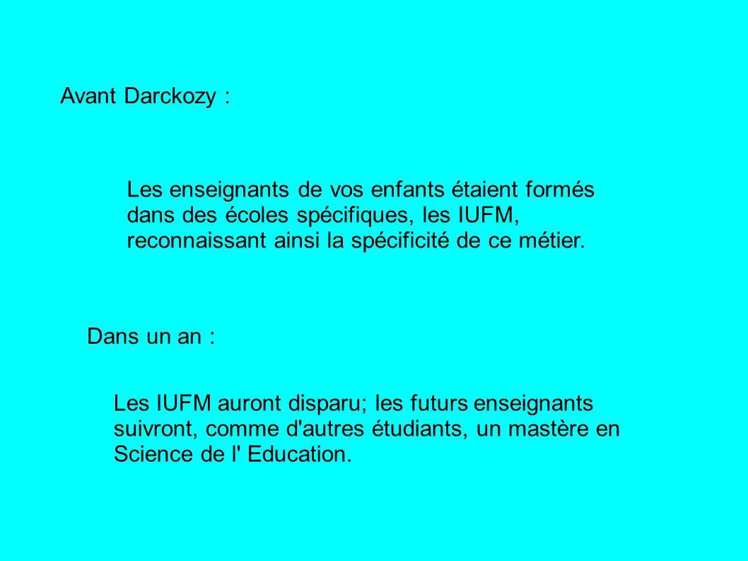 Avant Darckozy : Les enseignants de vos enfants étaient formés dans des écoles spécifiques, les IUFM, reconnaissant ainsi la spécificité de ce métier.