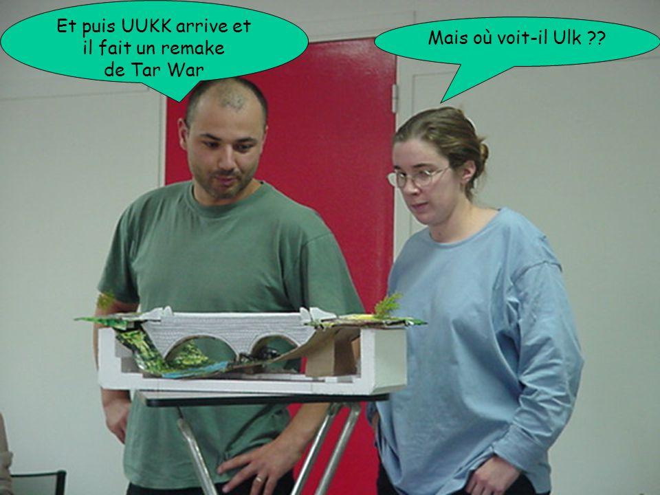 Et puis UUKK arrive et il fait un remake de Tar War Mais où voit-il Ulk ??