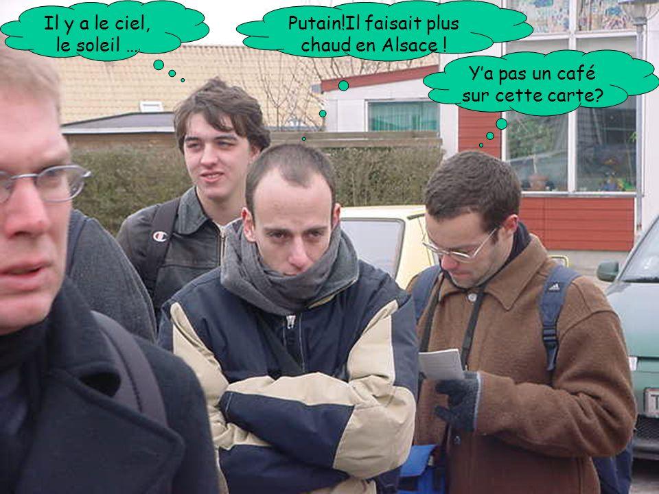 Putain!Il faisait plus chaud en Alsace . Y'a pas un café sur cette carte.