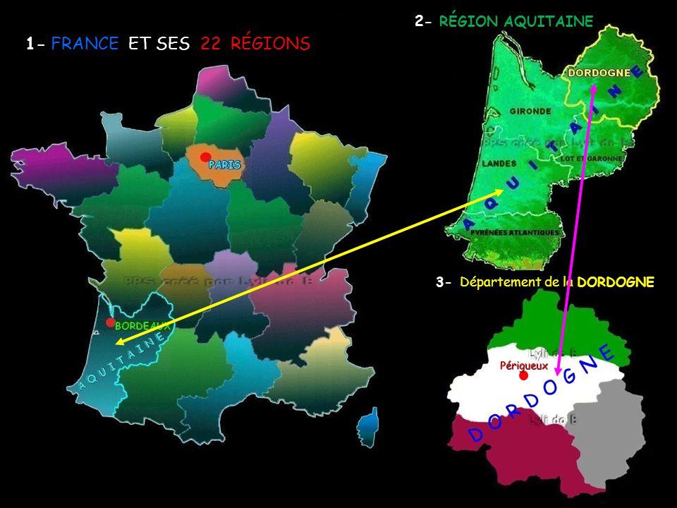 1- FRANCE ET SES 22 RÉGIONS 2- 2- RÉGION AQUITAINE 3-Département 3- Département de la DORDOGNE Périgueux