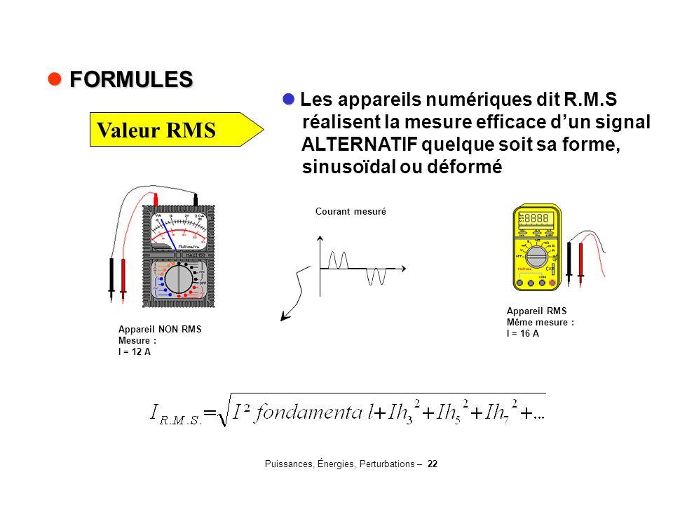 Puissances, Énergies, Perturbations – 22 Les appareils numériques dit R.M.S réalisent la mesure efficace d'un signal ALTERNATIF quelque soit sa forme,