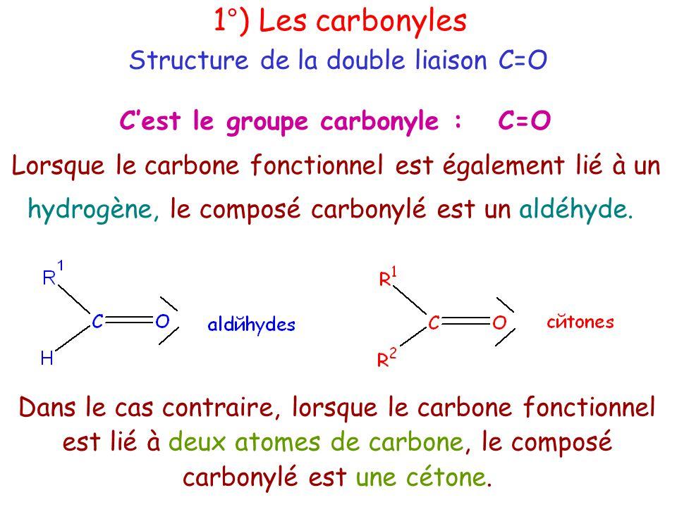 C'est le groupe carbonyle : C=O Lorsque le carbone fonctionnel est également lié à un hydrogène, le composé carbonylé est un aldéhyde.
