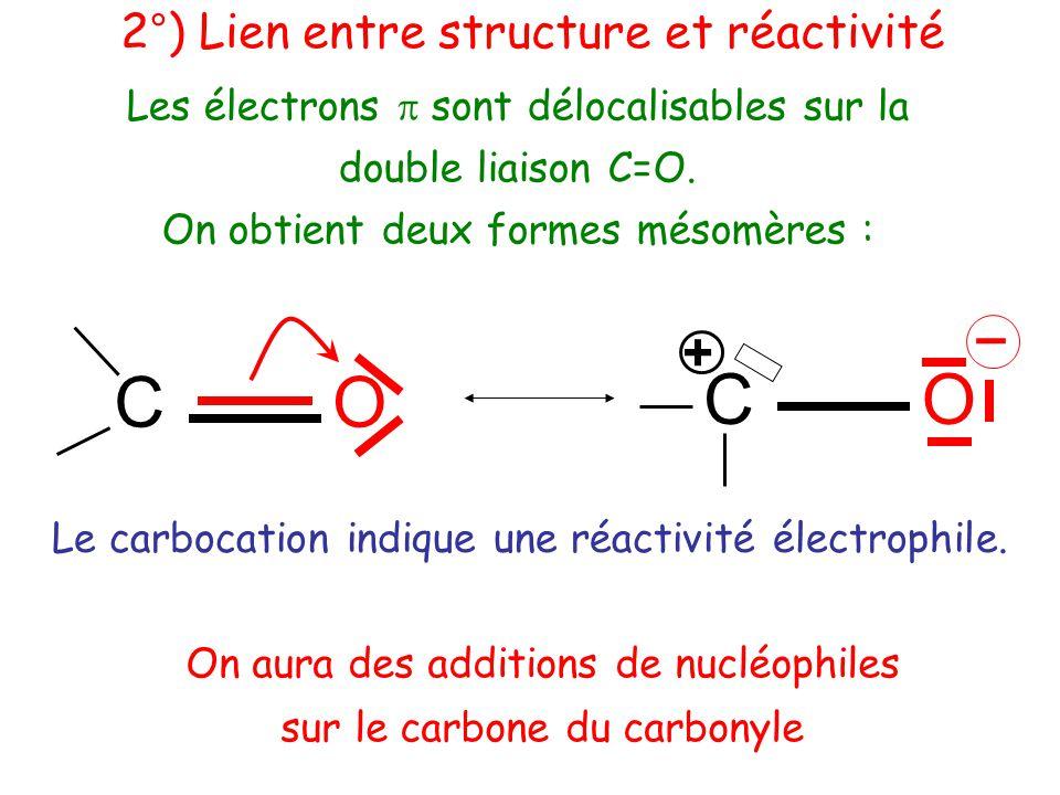 2°) Lien entre structure et réactivité Le carbocation indique une réactivité électrophile.