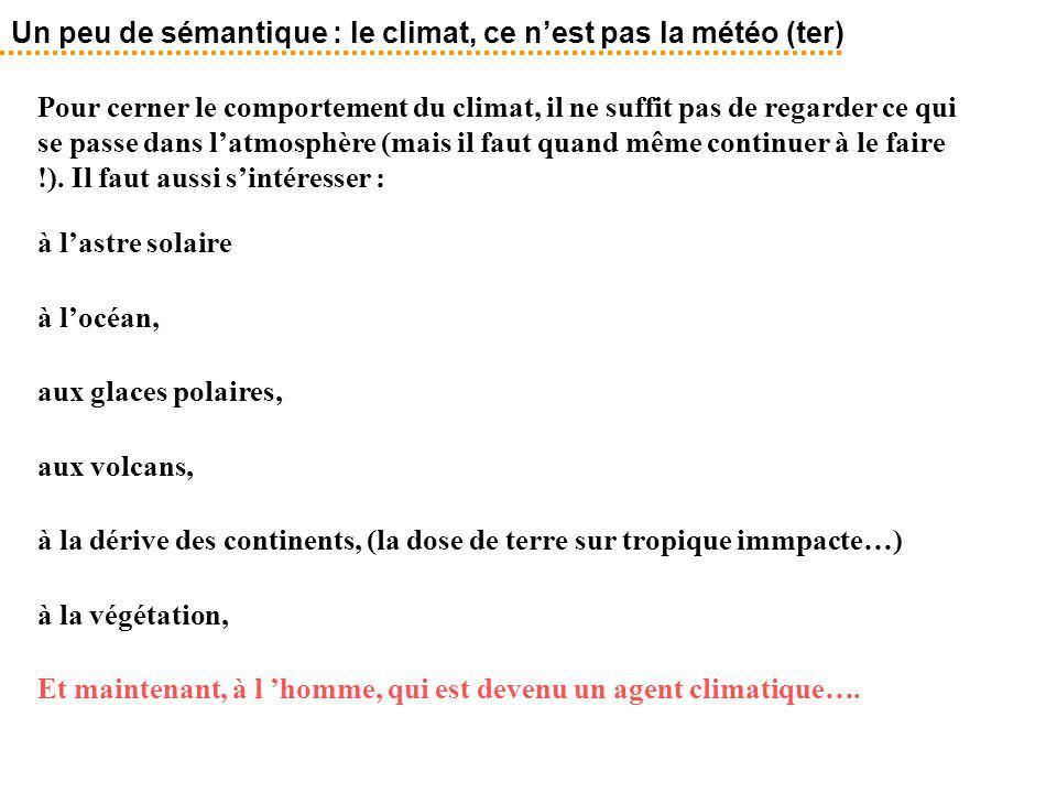 Un peu de sémantique : le climat, ce n'est pas la météo (ter) Pour cerner le comportement du climat, il ne suffit pas de regarder ce qui se passe dans