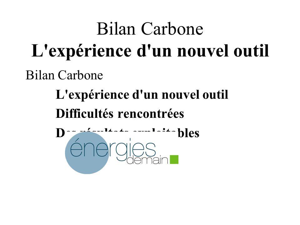 Bilan Carbone L'expérience d'un nouvel outil Bilan Carbone L'expérience d'un nouvel outil Difficultés rencontrées Des résultats exploitables