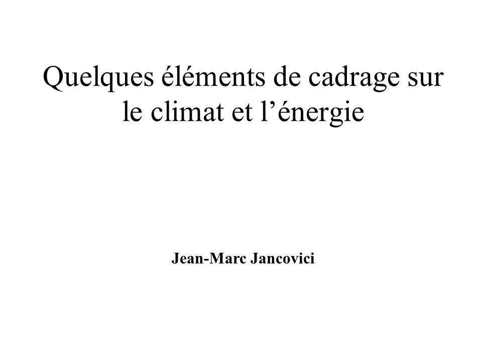 Quelques éléments de cadrage sur le climat et l'énergie Jean-Marc Jancovici