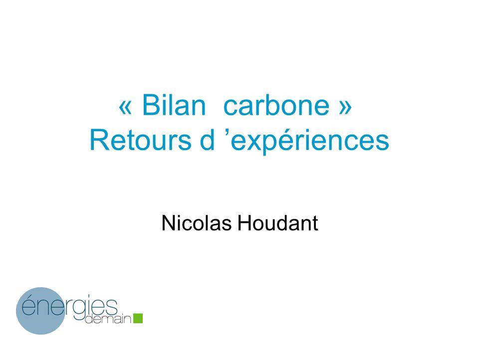 « Bilan carbone » Retours d 'expériences Nicolas Houdant