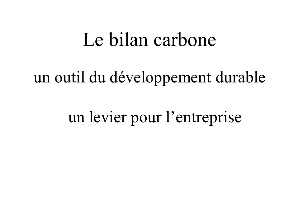 Le bilan carbone un outil du développement durable un levier pour l'entreprise