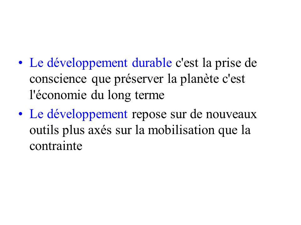 Le développement durable c'est la prise de conscience que préserver la planète c'est l'économie du long terme Le développement repose sur de nouveaux