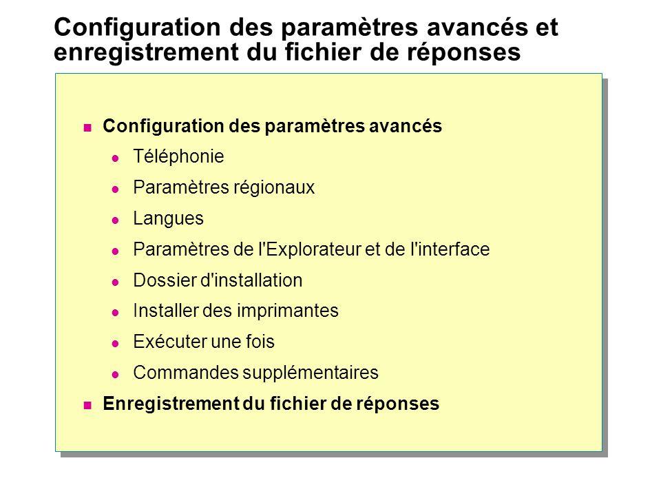 Configuration des paramètres avancés et enregistrement du fichier de réponses Configuration des paramètres avancés Téléphonie Paramètres régionaux Langues Paramètres de l Explorateur et de l interface Dossier d installation Installer des imprimantes Exécuter une fois Commandes supplémentaires Enregistrement du fichier de réponses