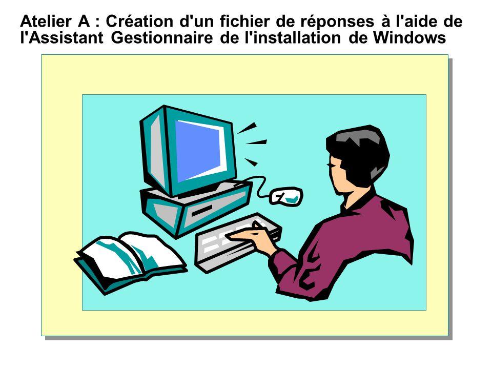 Atelier A : Création d un fichier de réponses à l aide de l Assistant Gestionnaire de l installation de Windows