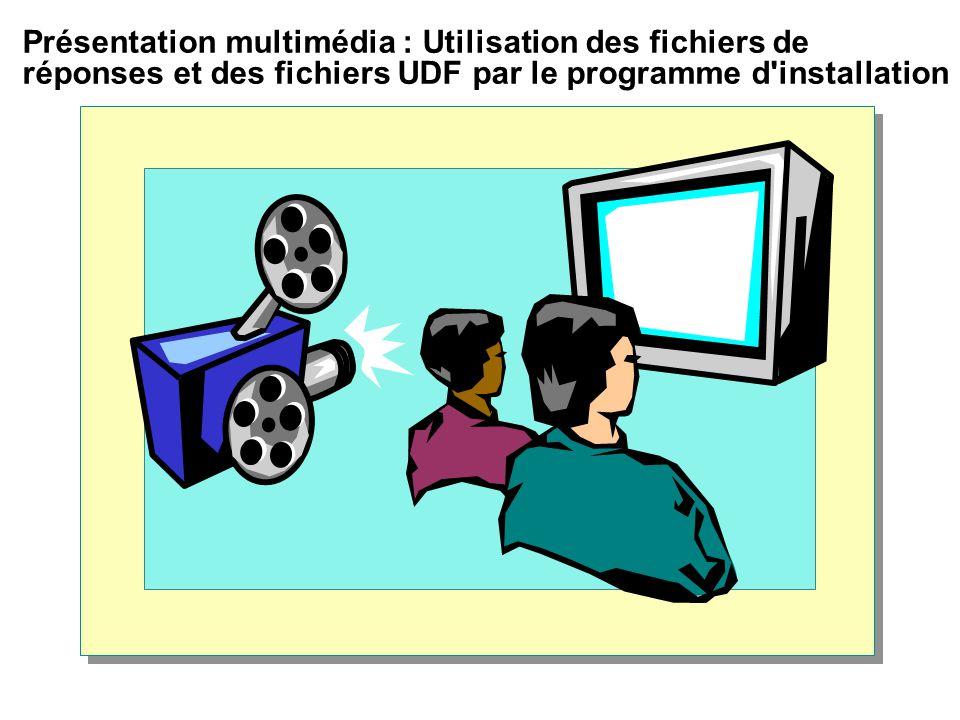 Présentation multimédia : Utilisation des fichiers de réponses et des fichiers UDF par le programme d installation