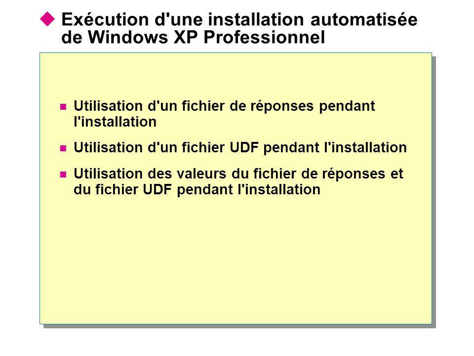  Exécution d une installation automatisée de Windows XP Professionnel Utilisation d un fichier de réponses pendant l installation Utilisation d un fichier UDF pendant l installation Utilisation des valeurs du fichier de réponses et du fichier UDF pendant l installation