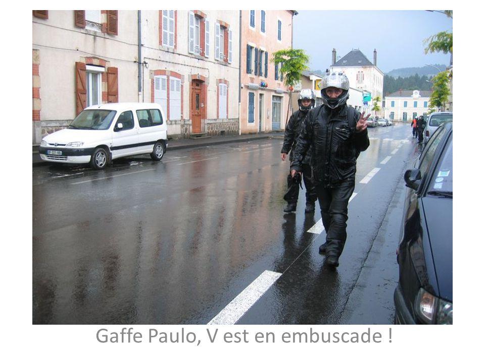 Gaffe Paulo, V est en embuscade !
