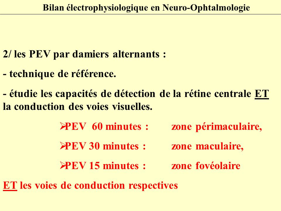 2/ les PEV par damiers alternants : - technique de référence. - étudie les capacités de détection de la rétine centrale ET la conduction des voies vis