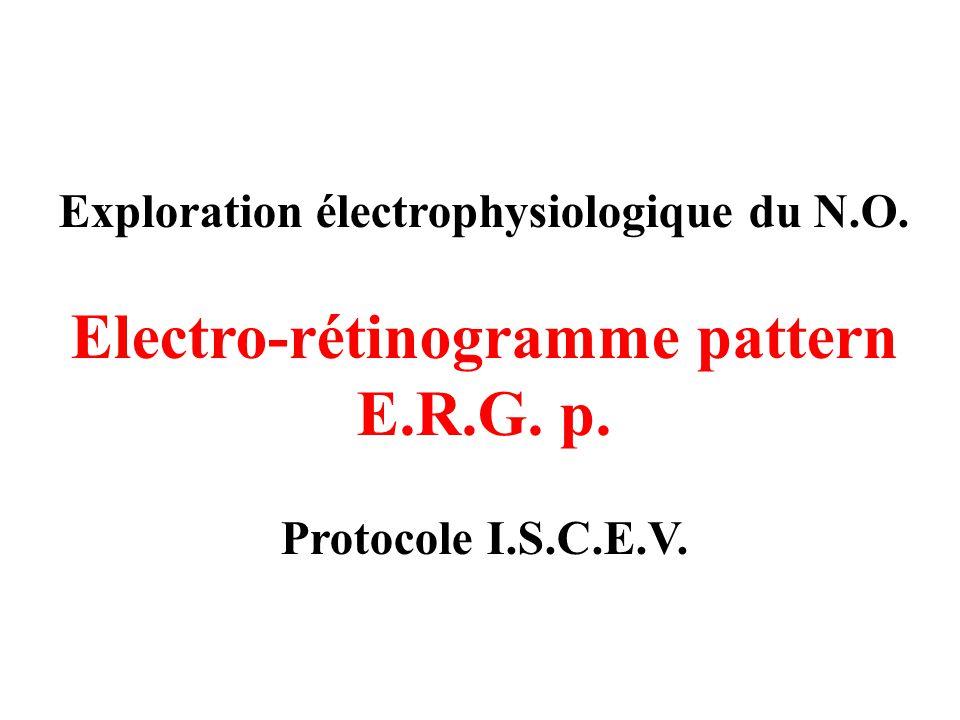 Exploration électrophysiologique du N.O. Electro-rétinogramme pattern E.R.G. p. Protocole I.S.C.E.V.