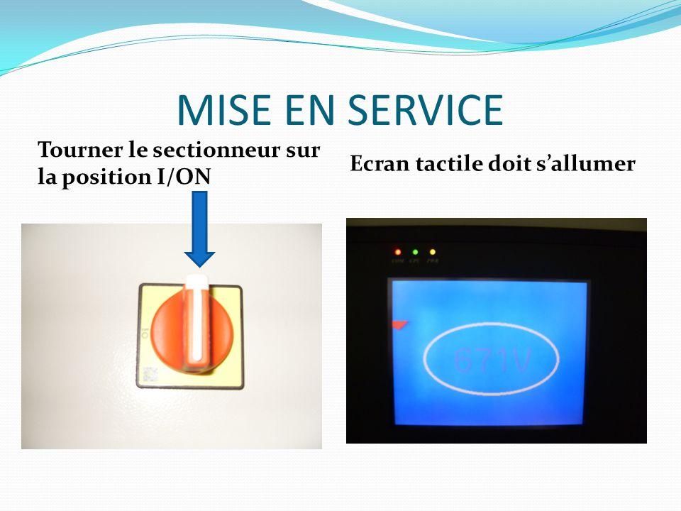 MISE EN SERVICE Tourner le sectionneur sur la position I/ON Ecran tactile doit s'allumer