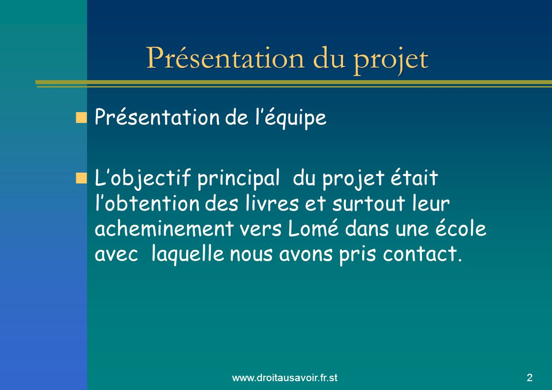 www.droitausavoir.fr.st3 Motivations Au cœur de notre motivation, l'échange, la découverte de l'autre, de l'ailleurs, la rencontre avec le désir d'apprendre, d'écouter, de recevoir autant que de donner, partager et aider en apportant notre contribution.