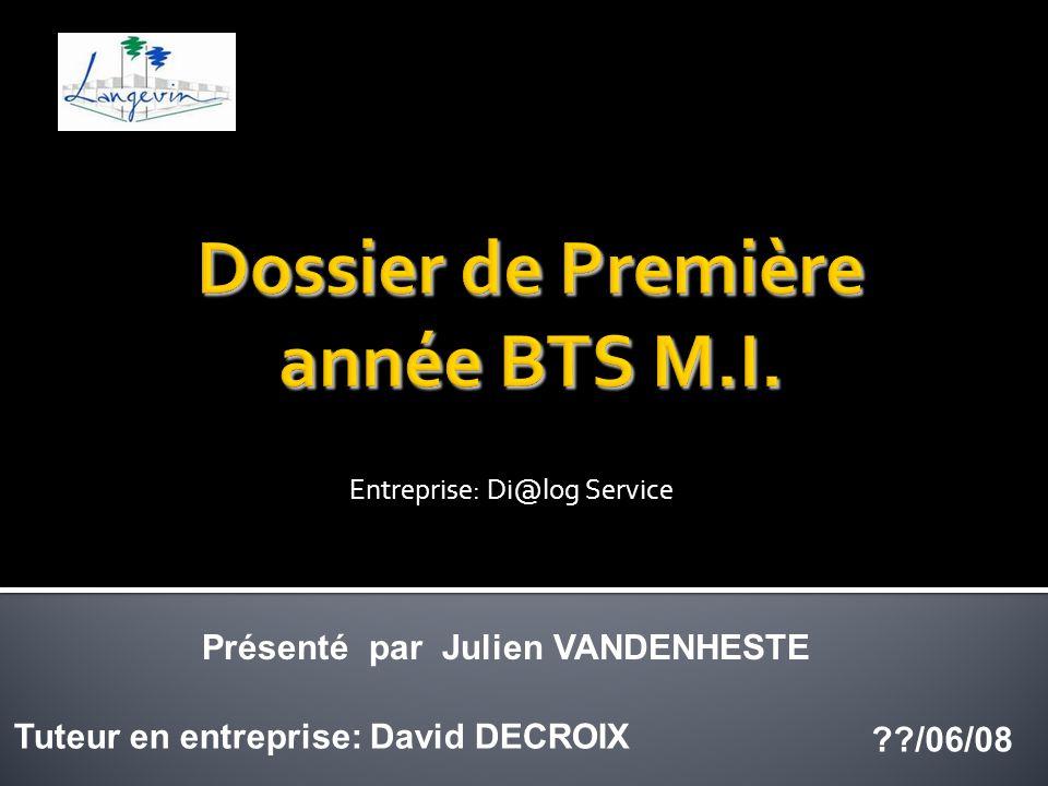 Tuteur en entreprise: David DECROIX ??/06/08 Présenté par Julien VANDENHESTE Entreprise: Di@log Service