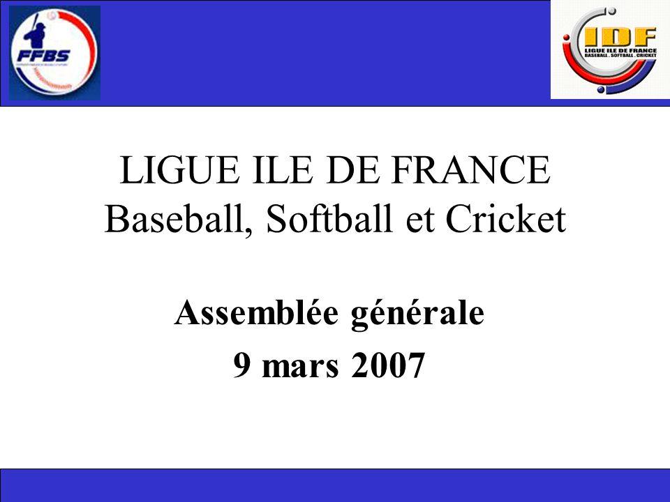 LIGUE ILE DE FRANCE Baseball, Softball et Cricket Assemblée générale 9 mars 2007