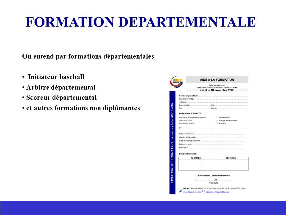 On entend par formations départementales Initiateur baseball Arbitre départemental Scoreur départemental et autres formations non diplômantes FORMATIO