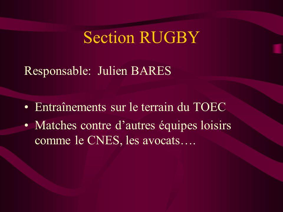 Section RUGBY Responsable: Julien BARES Entraînements sur le terrain du TOEC Matches contre d'autres équipes loisirs comme le CNES, les avocats….