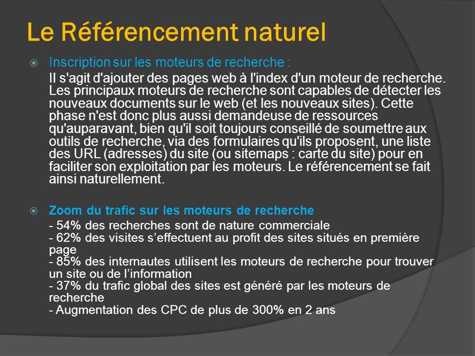 Le Référencement naturel  Inscription sur les moteurs de recherche : Il s'agit d'ajouter des pages web à l'index d'un moteur de recherche. Les princi