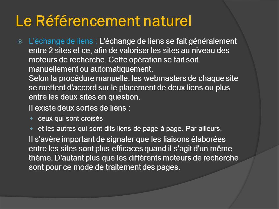 Le Référencement naturel  L'échange de liens : L échange de liens se fait généralement entre 2 sites et ce, afin de valoriser les sites au niveau des moteurs de recherche.