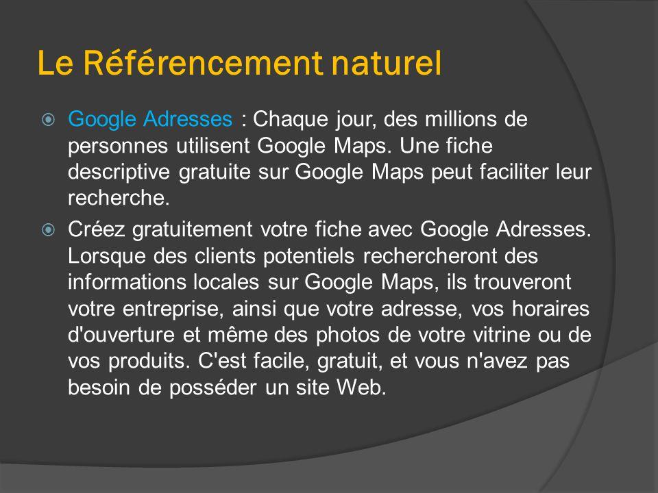 Le Référencement naturel  Google Adresses : Chaque jour, des millions de personnes utilisent Google Maps. Une fiche descriptive gratuite sur Google M