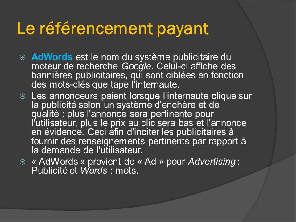 Le référencement payant  AdWords est le nom du système publicitaire du moteur de recherche Google. Celui-ci affiche des bannières publicitaires, qui