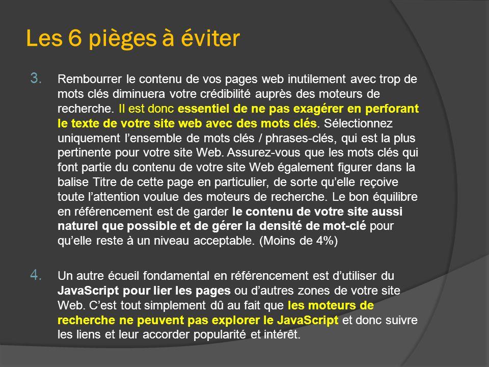 Les 6 pièges à éviter 3. Rembourrer le contenu de vos pages web inutilement avec trop de mots clés diminuera votre crédibilité auprès des moteurs de r