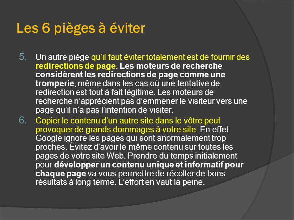 Les 6 pièges à éviter 5. Un autre piège qu'il faut éviter totalement est de fournir des redirections de page. Les moteurs de recherche considèrent les