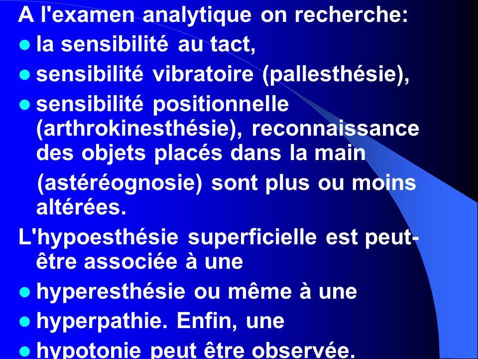 A l'examen analytique on recherche: la sensibilité au tact, sensibilité vibratoire (pallesthésie), sensibilité positionnelle (arthrokinesthésie), reco
